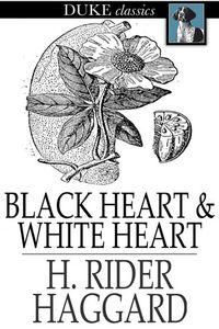 Хаггард Чёрное сердце и Белое сердце